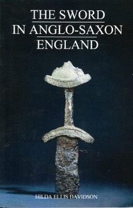 The Sword in Anglo-Saxon England Its Archaeology & Literature