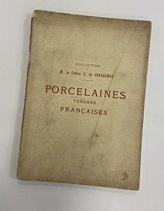 Collection de M. le Comte X. de Chavagnac. Porcelaines tendres francaises de Rouen, Saint-Cloud, Chantilly, Mennecy, Vincennes, Sévres etc